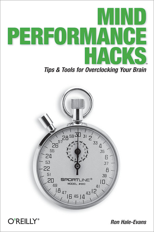 Mind Performance Hacks Tips & Tools for Overclocking Your  Brain. Por Ron Hale-Evans. O'Reilly Media (reseña)