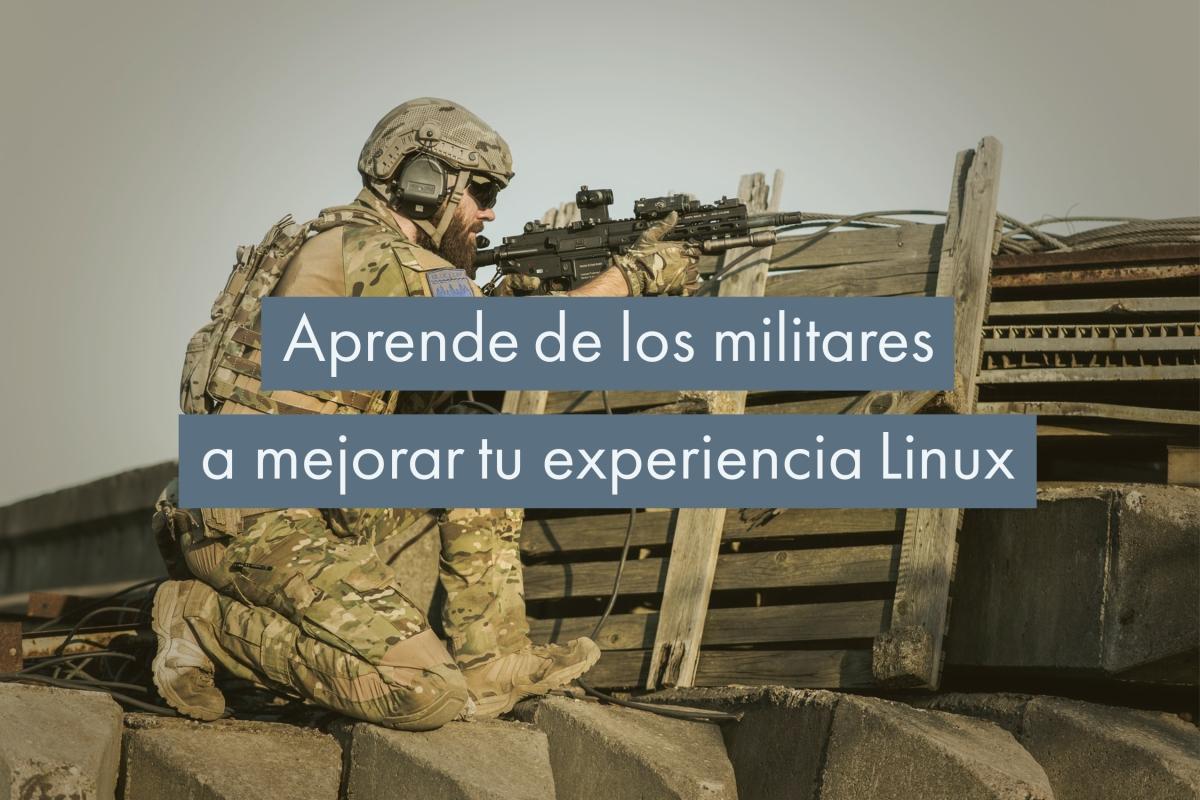 5 lecciones de los militares para sacarle el jugo aLinux